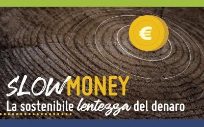 Slow Money – la sostenibile lentezza del denaro